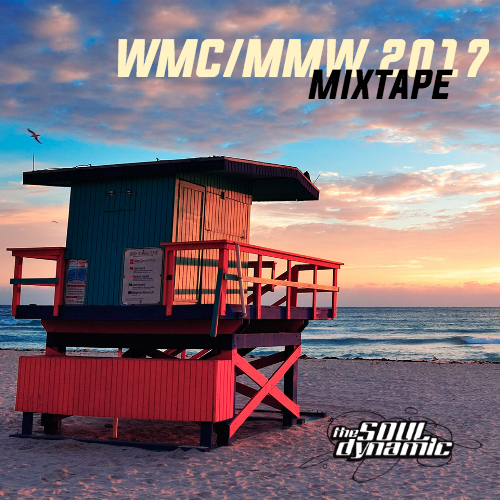 wmc mmw 2017, mixtape, playlists, miami, winter music conference music, miami 2017 mixes, spotify, soundcloud, miami music week, 2017, soul dynamic
